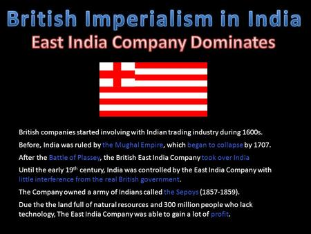 British companies started involving with Indian trading industry during 1600s. Before, India was ruled by the Mughal Empire, which began to collapse by.