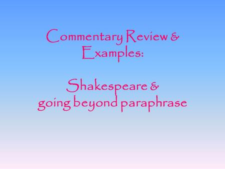 Commentary Review & Examples: Shakespeare & going beyond paraphrase.