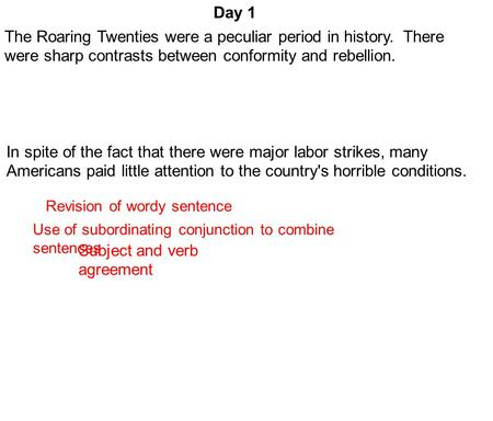 Day 1 Subject and verb agreement Use of subordinating conjunction to combine sentences Revision of wordy sentence The Roaring Twenties were a peculiar.