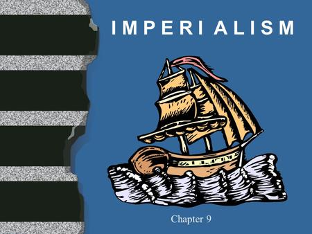 I M P E R I A L I S M Chapter 9. I M P E R I A L I S M l One countries domination, of the political, economic, and social life of another country. What.