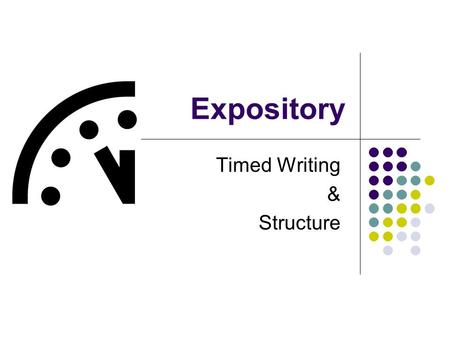 Expository Timed Writing & Structure. Pre-Assessment 1. What is the purpose of expository writing? 2. What is the basic structure of the introduction.