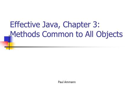 Effective Java, Chapter 3: Methods Common to All Objects Paul Ammann.