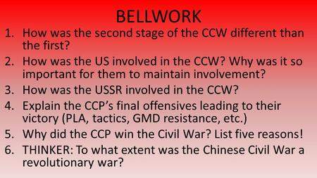 BELLWORK 1.How was the second stage of the CCW different than the first? 2.How was the US involved in the CCW? Why was it so important for them to maintain.