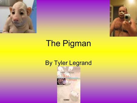 The Pigman By Tyler Legrand. About the Author Paul Zindel was born in Staten Island, New York in 1936. His parents separated when he was very young, and.