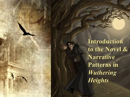 Introduction to the Novel & Narrative Patterns in Wuthering Heights.