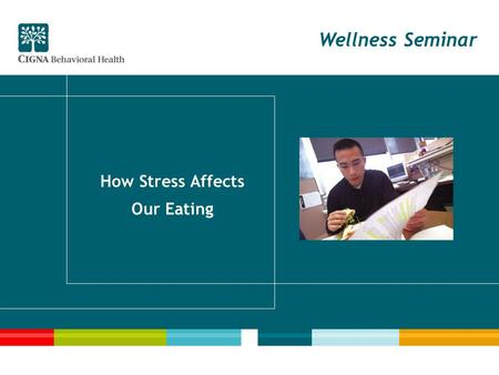 Wellness Seminar How Stress Affects Our Eating. 2 Seminar Goals Recognize the cues that trigger poor eating choices. Understand the five challenges to.