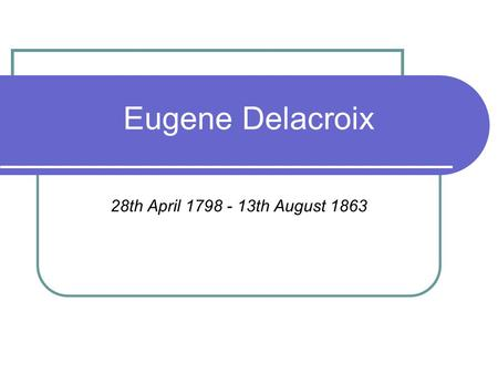 Eugene Delacroix 28th April 1798 - 13th August 1863.