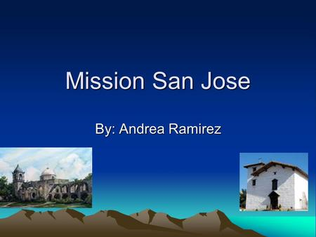 Mission San Jose By: Andrea Ramirez Founding Mission San Jose De Guadeluape Founded on June11,1797 by Father Fermin Lasuen Located in San Jose, California.