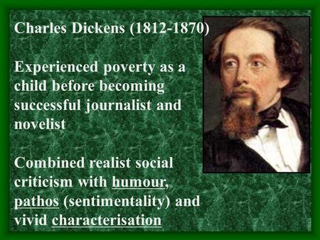 Charles Dickens (1812-1870) Experienced poverty as a child before becoming successful journalist and novelist Combined realist social criticism with humour,