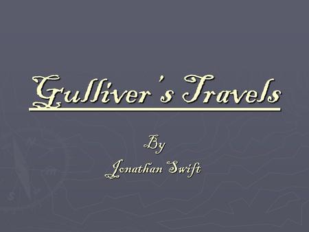 Gulliver's Travels By Jonathan Swift. Gulliver's Travels is a fictional travel guide. Back when Swift was alive, travel books were very popular. He decided.
