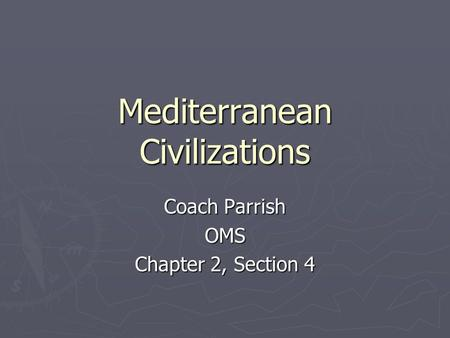 Mediterranean Civilizations Coach Parrish OMS Chapter 2, Section 4.