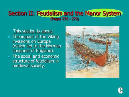 Section II: Feudalism and the Manor System (Pages 276 - 279) This section is about: This section is about: The impact of the Viking invasions on Europe.