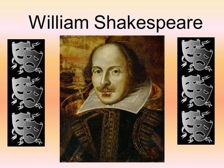 William Shakespeare. Shakespeare's Life His father, John, trained as a glove- maker and married Mary Arden, the daughter of Robert Arden, a farmer from.