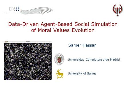 Data-Driven Agent-Based Social Simulation of Moral Values Evolution Samer Hassan Universidad Complutense de Madrid University of Surrey.