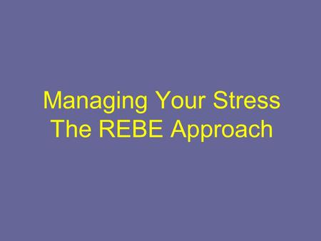 Managing Your Stress The REBE Approach. How would feel or react? (think, feel, say, or do) A man speeds past you and cuts you off as you are driving to.