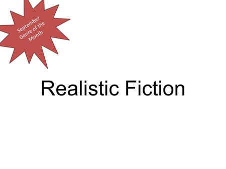 Realistic Fiction September Genre of the Month. Realistic Fiction Realistic Fiction stories are fiction stories that could be true, but aren't. Realistic.
