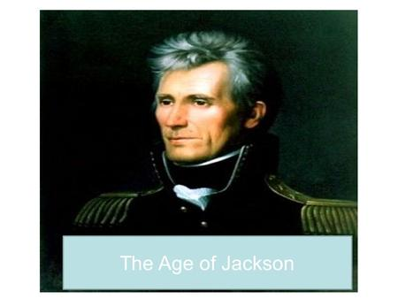The Age of Jackson. Andrew Jackson 1767-1845 The Common Man! Born in S. Carolina to poor Irish Parents-Father died in a logging accident. Raised by mother.