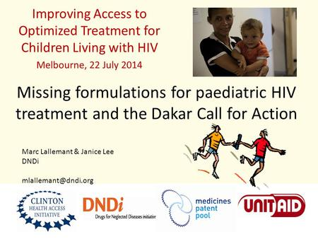 Missing formulations for paediatric HIV treatment and the Dakar Call for Action Improving Access to Optimized Treatment for Children Living with HIV Melbourne,