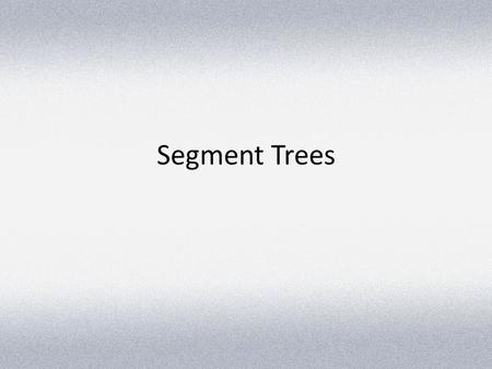 Segment Trees. Longest Non Decreasing Subsequence (Revisited) 1252863697 Length of LNDS ending at i th Loc 123 3 444566 This runs in O(n 2 ). Can we do.