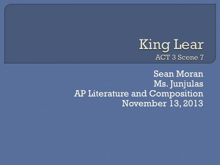 Sean Moran Ms. Junjulas AP Literature and Composition November 13, 2013.