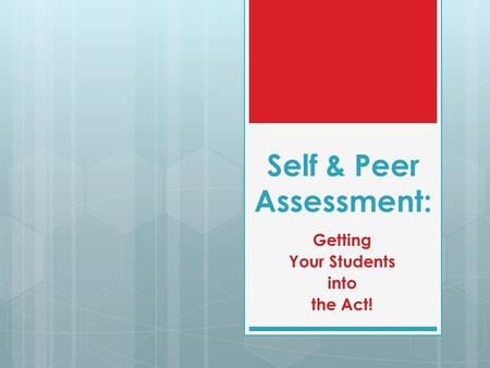 Self & Peer Assessment: Getting Your Students into the Act!