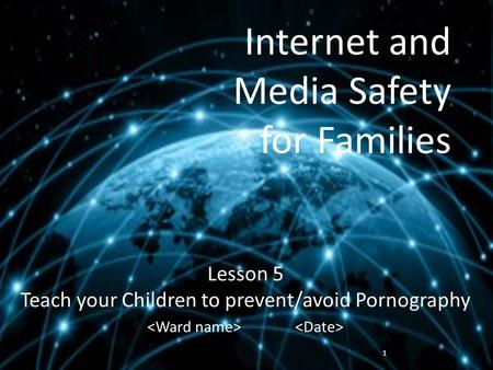 Internet and Media Safety for Families Lesson 5 Teach your Children to prevent/avoid Pornography 1.
