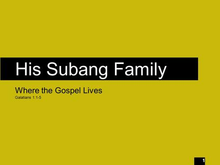 1 His Subang Family Where the Gospel Lives Galatians 1:1-5.