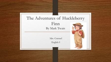 The Adventures of Huckleberry Finn By Mark Twain Mrs. Coronel English I.