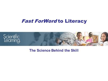 Fast ForWord to Literacy The Science Behind the Skill.