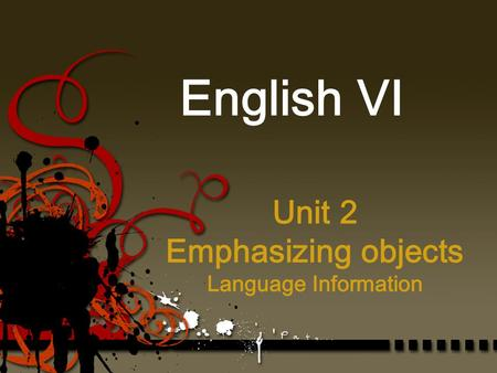 Unit 2 Emphasizing objects Language Information English VI.