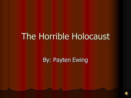 The Horrible Holocaust By: Payten Ewing Before the Holocaust Jews refused to convert to Christianity Jews refused to convert to Christianity April of.