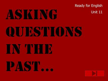 Ready for English Unit 11 ASKING QUESTIONS IN THE PAST...