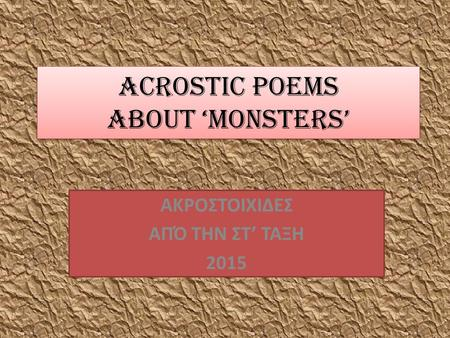 ACROSTIC POEMS ABOUT 'MONSTERS' ΑΚΡΟΣΤΟΙΧΙΔΕΣ ΑΠΌ ΤΗΝ ΣΤ' ΤΑΞΗ 2015.