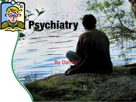 By Danny. The job of a psychiatrist medical specialty devoted to the treatment, study and prevention of mental disorder Help people with problems.