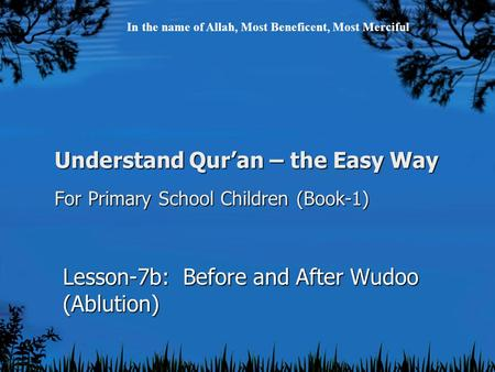 Understand Qur'an – the Easy Way For Primary School Children (Book-1) Lesson-7b: Before and After Wudoo (Ablution) In the name of Allah, Most Beneficent,
