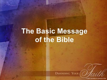 The Basic Message of the Bible. The basic message of the Bible is this: God made us, the human family, to have a holy love relationship with Him. USGOD.