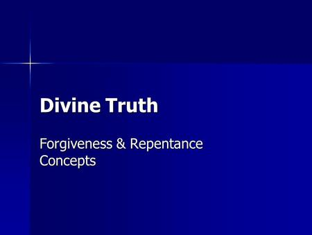 Divine Truth Forgiveness & Repentance Concepts. Feeling The Wrong Emotions  One of the biggest problems we have is self- deception with emotions  Attempting.