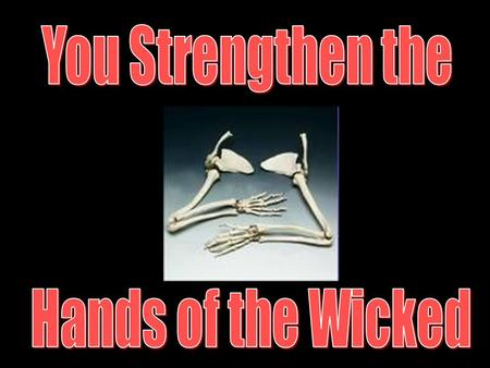 Ezekiel 13:22 Because with lies you have made the heart of the righteous sad, whom I have not made sad; and you have strengthened the hands of the wicked,