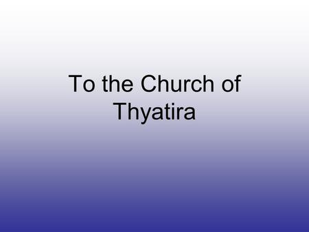 To the Church of Thyatira. 18 And to the angel of the church in Thyatira write: The Son of God, who has eyes like a flame of fire, and His feet are like.