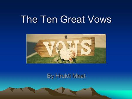 The Ten Great Vows By Hrukti Maat. Introduction During the Three Treasures Ritual, we have all announced the Ten Great Vows Due to the intensity of the.