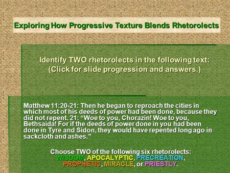 Identify TWO rhetorolects in the following text: (Click for slide progression and answers.) Matthew 11:20-21: Then he began to reproach the cities in which.