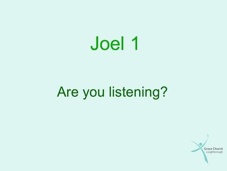 Joel 1 Are you listening?. Overview Background The importance of the message The content of the message The effect of the judgement The call to repentance.
