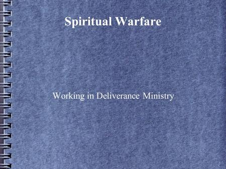 Spiritual Warfare Working in Deliverance Ministry.