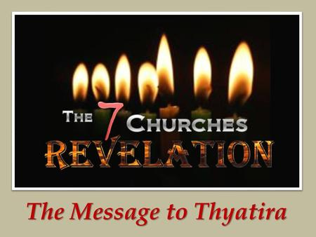 The Message to Thyatira. Thyatira The Seven Lights of Asia.