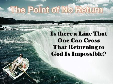 Is there a Line That One Can Cross That Returning to God Is Impossible?