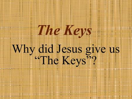 "The Keys Why did Jesus give us ""The Keys""? Question #1 What are the two keys Jesus has given us?"