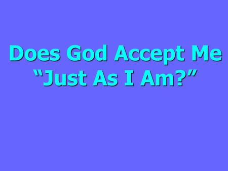 "Does God Accept Me ""Just As I Am?"". Was Cornelius Saved ""Just the Way He Was""? Acts 10:2 ""a devout man and one who feared God with all his household,"