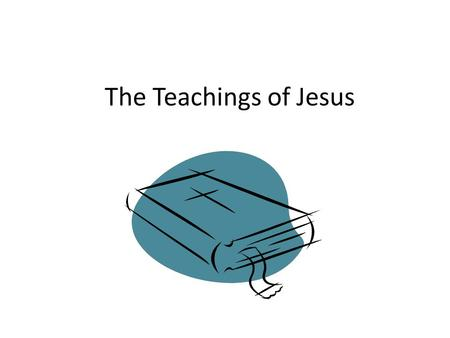 The Teachings of Jesus. The Spirit of the Lord is upon me, for he has anointed me to bring good news to the poor. He has sent me to proclaim that the.