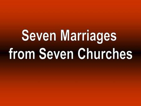 Seven Marriage Types from Revelation MARRIAGE GOOD WORKS BAD WORKS GOD'S COUNSEL Ephesus Smyrna Pergamos Thyatira Sardis Philadelphia Laodicean Not bear.