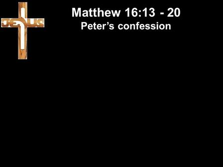 Matthew 16:13 - 20 Peter's confession. Matthew 16:13 - 20 Peter's confession Election campaign = so we know them Important that we know who we are voting.